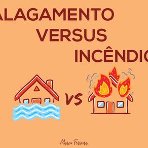 Alagamento versus Incêndio