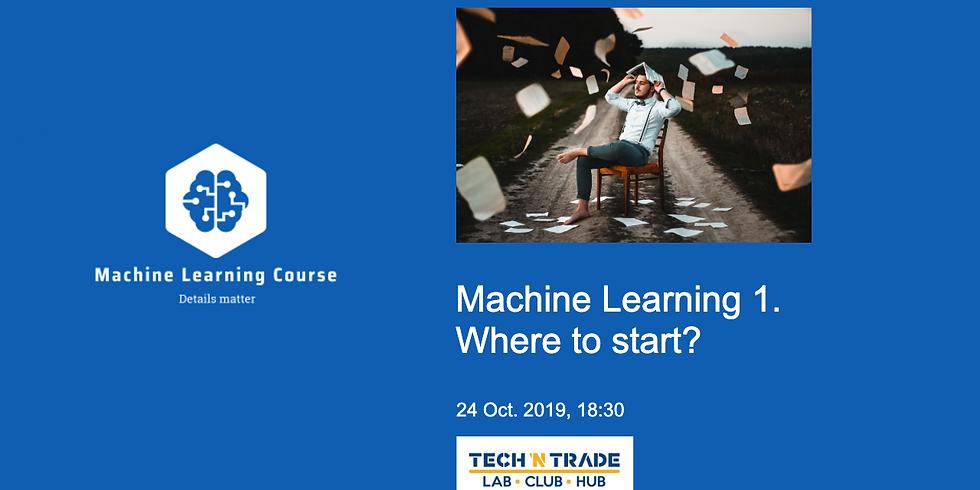 Machine Learning 1. Where to start?