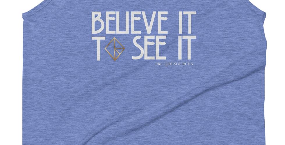 BELIEVE IT TO SEE IT TANK