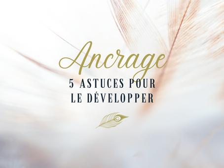 5 astuces pour développer l'ancrage