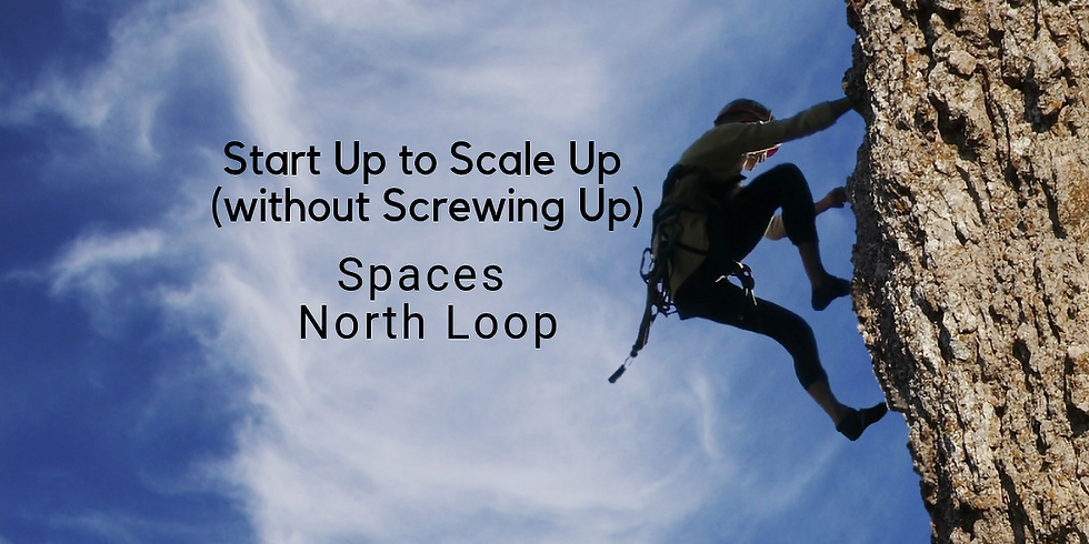Start Up to Scale Up (Without Screwing Up) Spaces North Loop MN