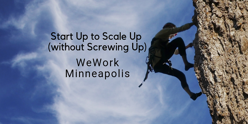 Start Up to Scale Up (Without Screwing Up) WeWork Minneapolis