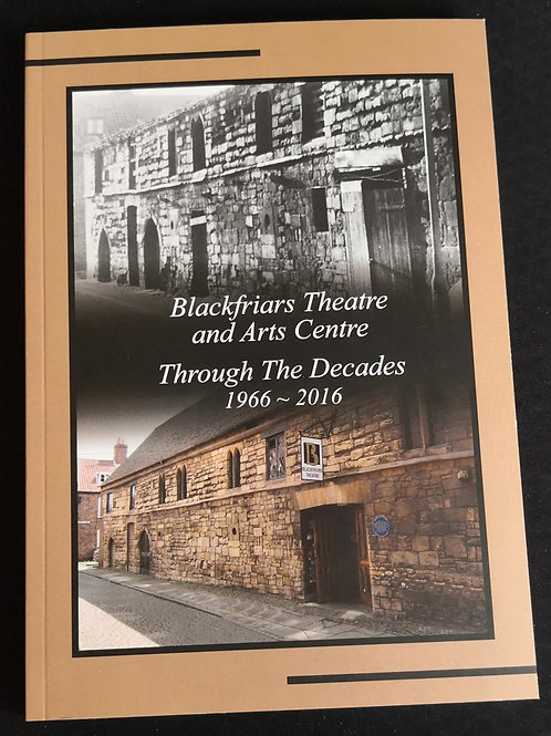 Blackfriars Theatre and Arts Centre - Through the Decades 1966 -2016