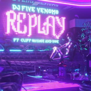 DJ Five Venoms - Replay (Feat. Moe & Cliff Savage)