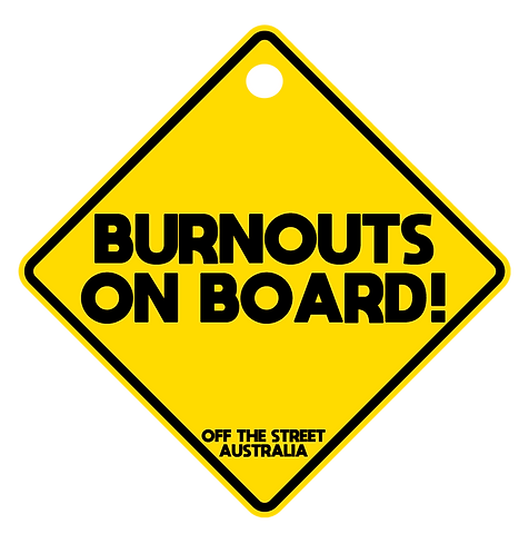 Burnouts On Board Sign