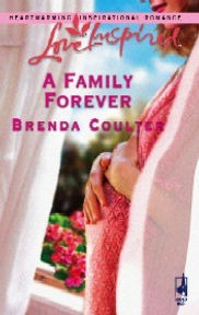 A FAMILY FOREVER, a Christian romance novel from author Brenda Coulter.