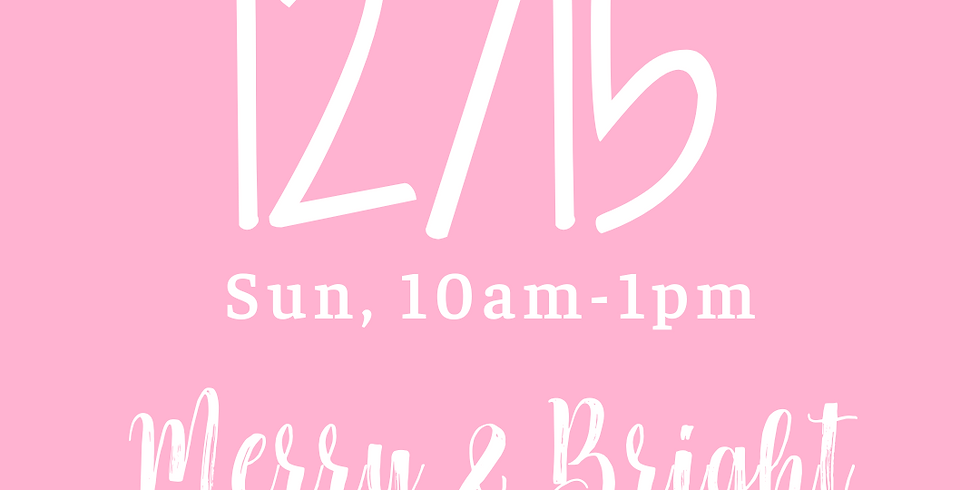 Merry & Bright - Aptos 10AM-1PM **SOLD OUT**