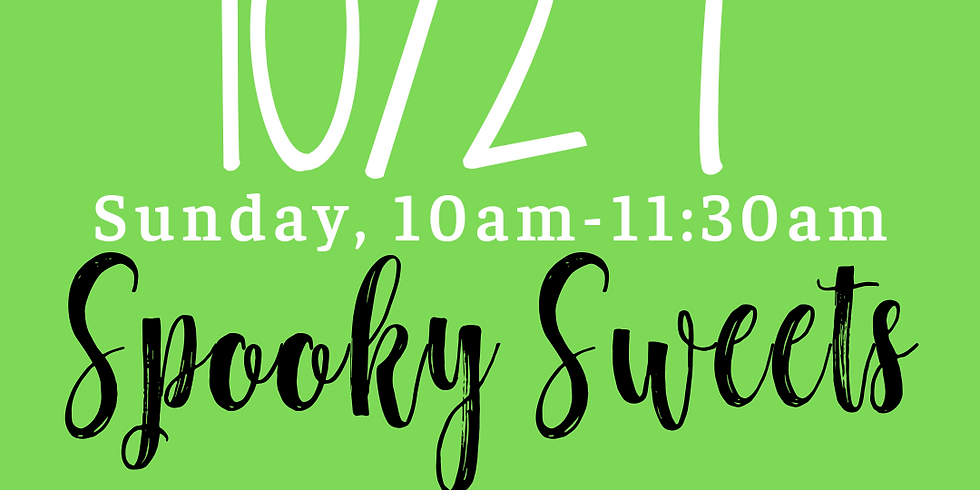 Spooky Sweets 10am-11:30am **SOLD OUT**