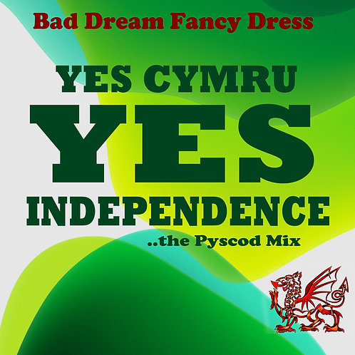 YES CYMRU YES INDEPENDENCE the PYSCOD Mix