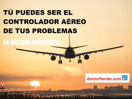 Tú puedes ser el Controlador Aéreo de tus Problemas. La Gestión Emocional.