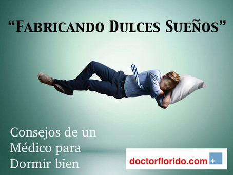 Fabricando Dulces Sueños. Consejos de un Médico para Dormir Mejor.