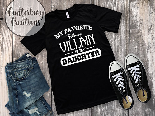 My favorite Disney Villain is my Daughter Shirt