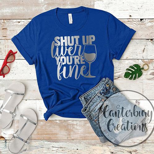 Shut up Liver Shirt