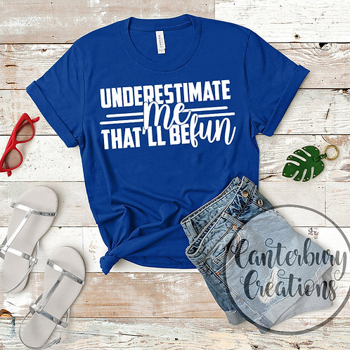 Underestimate Me Shirt