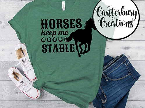 Horses Keep me Stable Shirt