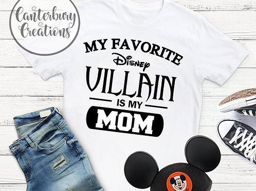 My favorite Disney Villain is my Mom Shirt