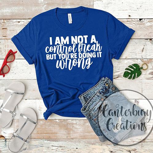 I am not a Control Freak Shirt