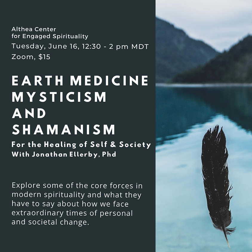 Earth Medicine, Mysticism and Shamanism For the Healing of Self and Society