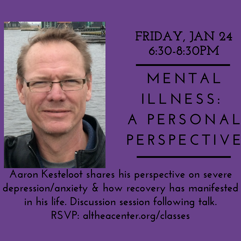Mental Illness:  A Personal Perspective with Aaron Kesteloot