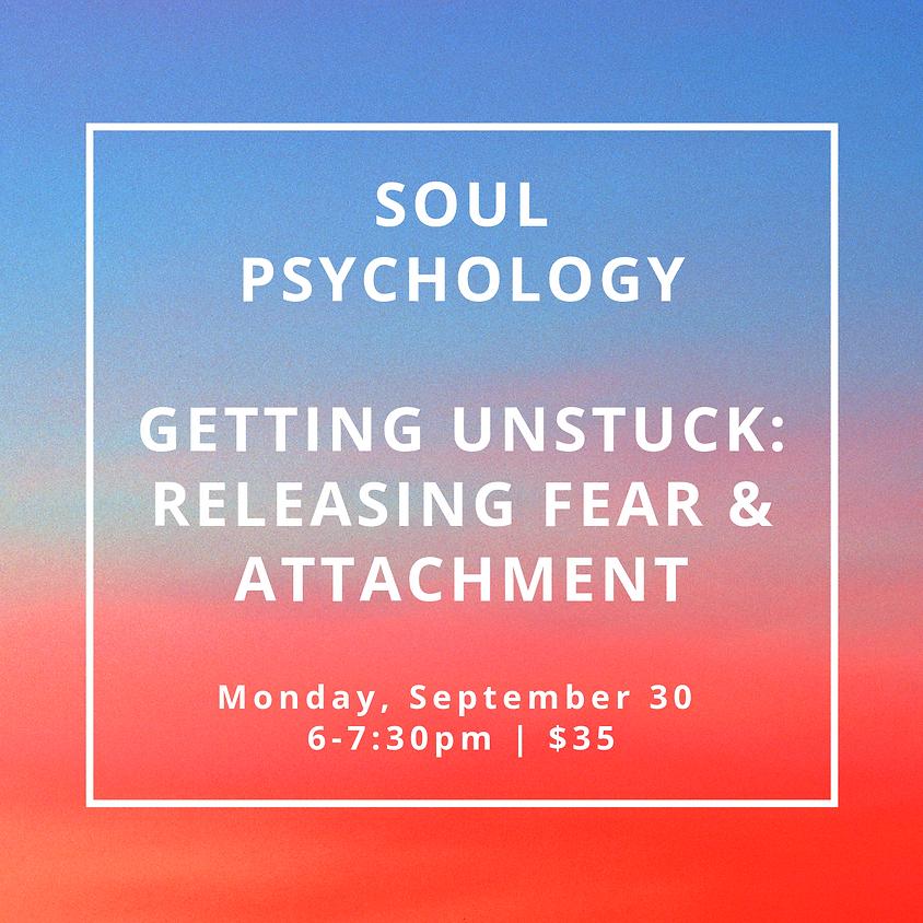 Soul Psychology - Getting Unstuck: Releasing Fear & Attachment