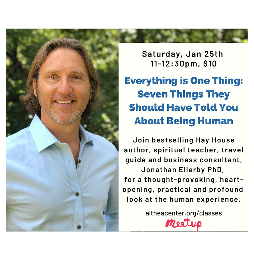 Everything is One Thing:  Seven Things They Should Have Told You About Being Human With Dr. Jonathan Ellerby