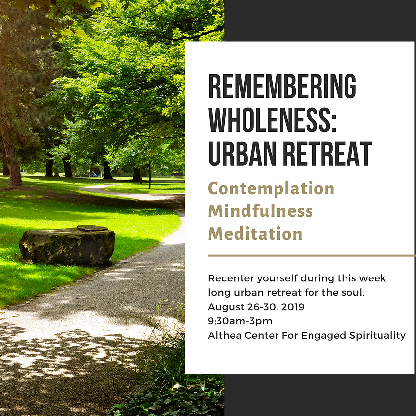 Remembering Wholeness: Five-Day Urban Retreat
