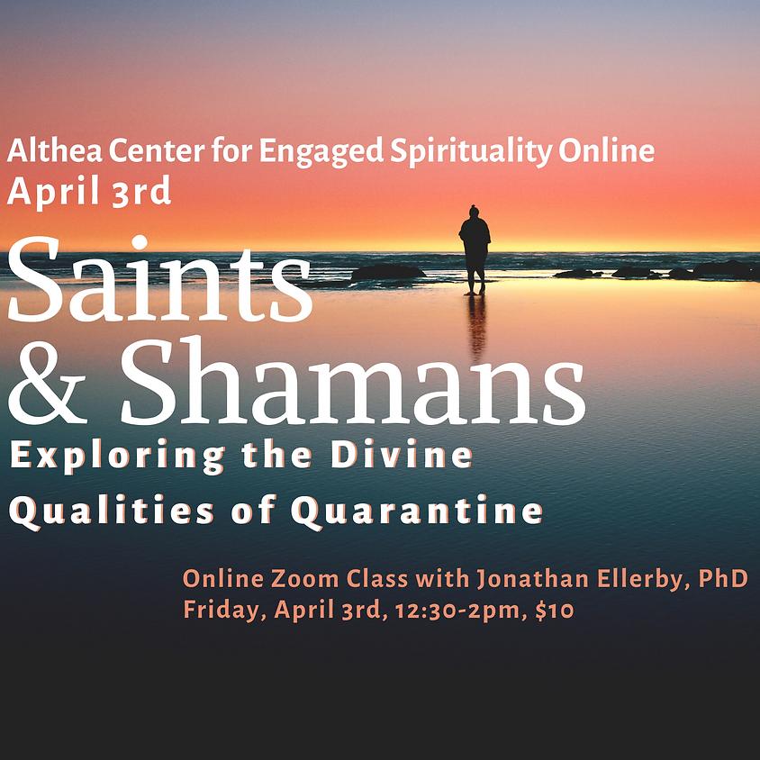 Saints & Shamans: Exploring the Divine Qualities of Quarantine