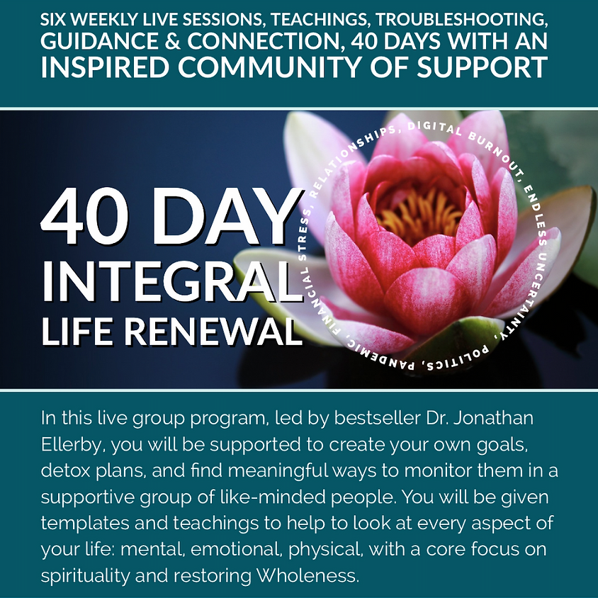 40 Day Integral Life Renewal with Jonathan Ellerby, PhD
