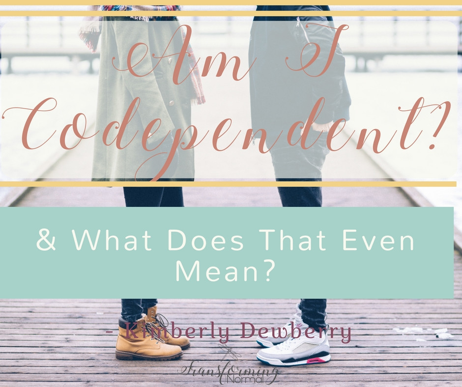 Am I Codependent and What Does That Even Mean?