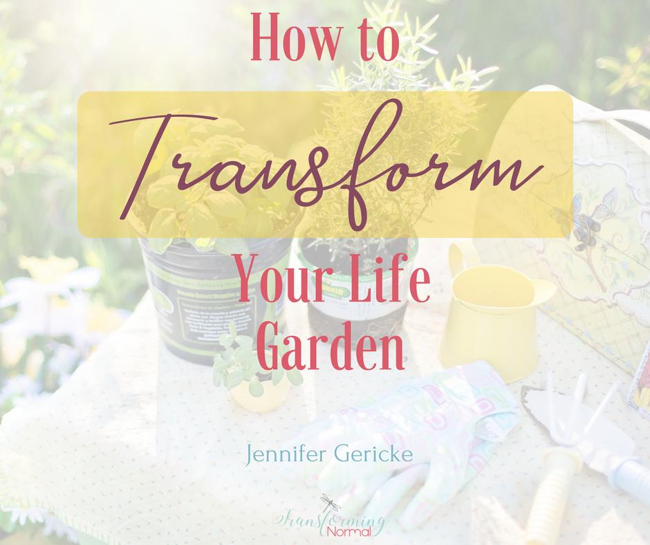 How to Transform Your Life Garden