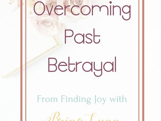 How to Push Through Feelings of Betrayal