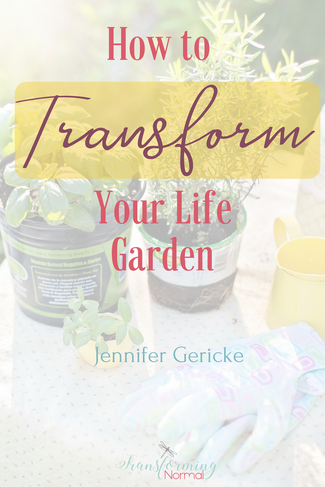 How to Transform Your Life Garden