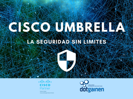 Cisco Umbrella, refuerza tu protección contra las amenazas cibernéticas