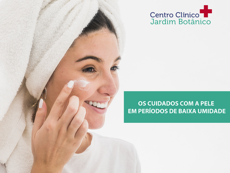 Os cuidados com a pele em períodos de baixa umidade
