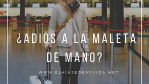 ¿Adiós a la maleta de Mano?