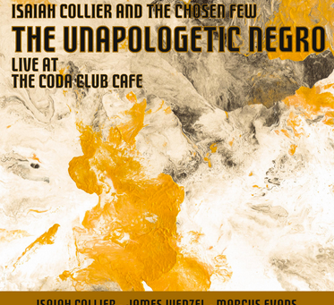 "CD Review: Isaiah Collier ""The Unapologetic Negro"" Live at the Coda Club Cafe"