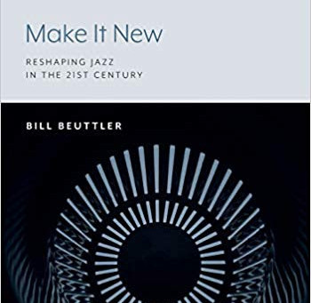 "Jazz with Mr. C: Bill Beuttler's ""Make It New: Reshaping Jazz in the 21st Century"""
