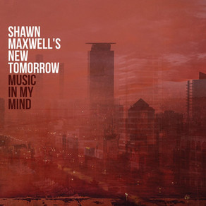 """CD Review - Shawn Maxwell's New Tomorrow """"Music In My Mind"""""""