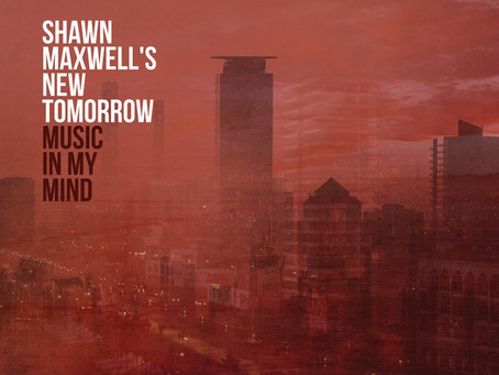 "CD Review - Shawn Maxwell's New Tomorrow ""Music In My Mind"""