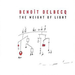 """Review: Benoit Delbecq """"The Weight of Light"""""""