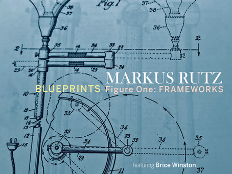"Mr. C's CD Review: Markus Rutz ""Blueprints – Figure One: Frameworks"""