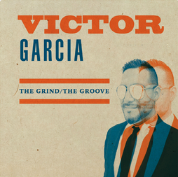 CD Review: Victor Garcia, The Grind/The Groove