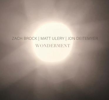 "CD Review: Zach Brock/Matt Ulery/Jon Deitemyer  ""Wonderment"""