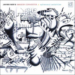 "CD Review: Javier Red's Imagery Converter ""Ephemeral Certainties"""