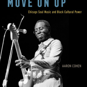 "Jazz with Mr. C: ""Move On Up: Chicago Soul Music and Black Cultural Power"" by Aaron Cohen"