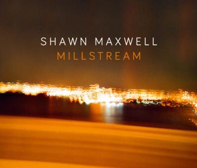 "CD Review: Shawn Maxwell ""Millstream"""