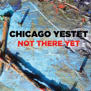 "CD Review: Chicago Yestet ""Not There Yet"""