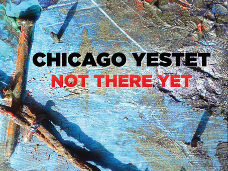 """CD Review: Chicago Yestet """"Not There Yet"""""""