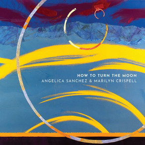 """REVIEW: Angelica Sanchez and Marilyn Crispell """"How to Turn the Moon"""""""