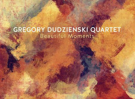 "CD Review: Gregory Dudzienski Quartet ""Beautiful Moments"""